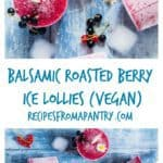 My easy refreshing balsamic roasted berry ice lollies are an awesome summer treat. This is a must have vegan recipe for the family. recipesfromapantry.com