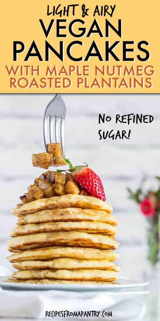 VEGAN PANCAKES WITH MAPLE NUTMEG ROASTED PLANTAINS