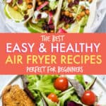 Easy and Healthy air fryer recipes for beginners