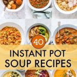 40 Instant Pot Soup Recipes {That You'll Actually Love}