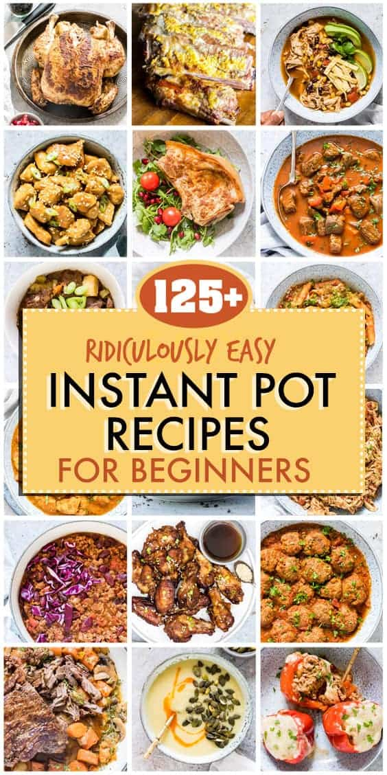 125+ RIDICULOUSLY EASY INSTANT POT RECIPES FOR BEGINNERS