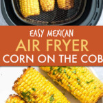 TWO IMAGES OF CORN ON THE COB IN AN AIR FRYER AND ON A PLATE