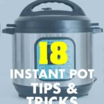 18 Instant Pot Tips and Tricks