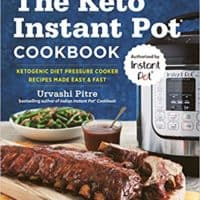 The Keto Instant Pot Cookbook: Ketogenic Diet Pressure Cooker Recipes Made Easy and Fast Urvashi Pitre